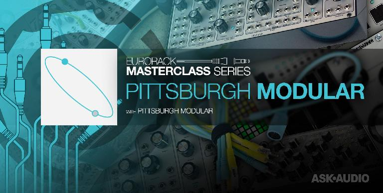 Pittsburgh Modular Lifeforms MasterClass