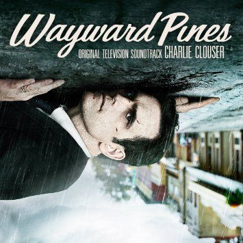 Wayward Pines soundtrack by Charlie Clouser