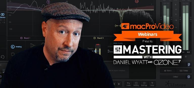 macProVideo Mastering Webinar with Danny Wyatt, iZotope & Steve H