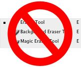 For maximum flexibility, never use the Eraser Tool